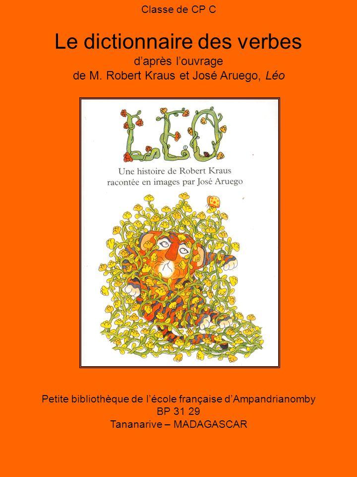 Classe de CP C Le dictionnaire des verbes daprès louvrage de M. Robert Kraus et José Aruego, Léo Petite bibliothèque de lécole française dAmpandrianom