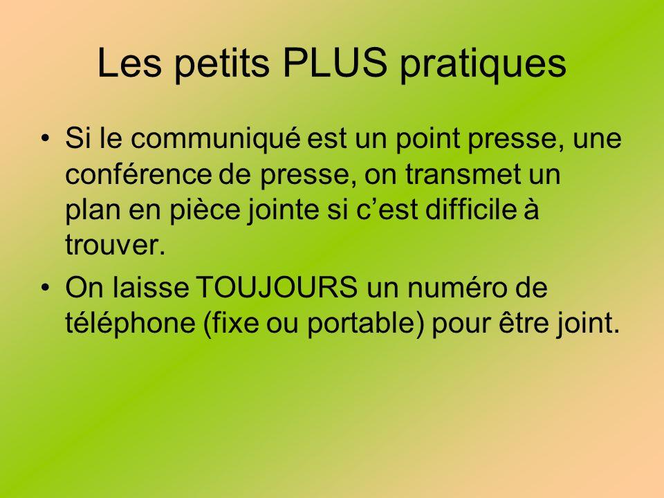 Les petits PLUS pratiques Si le communiqué est un point presse, une conférence de presse, on transmet un plan en pièce jointe si cest difficile à trouver.