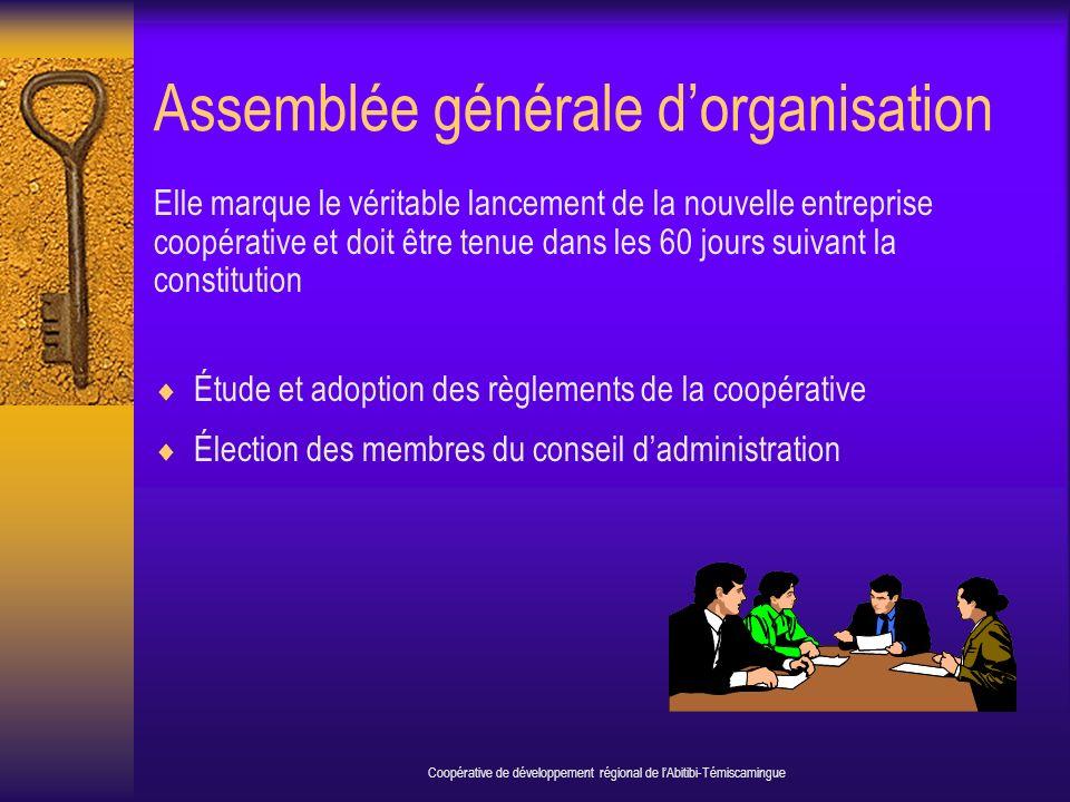 Assemblée générale dorganisation Elle marque le véritable lancement de la nouvelle entreprise coopérative et doit être tenue dans les 60 jours suivant la constitution Étude et adoption des règlements de la coopérative Élection des membres du conseil dadministration Coopérative de développement régional de lAbitibi-Témiscamingue