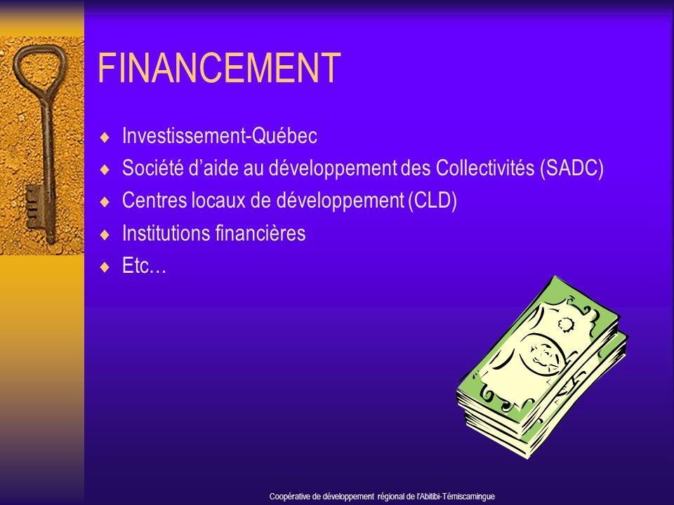 FINANCEMENT Investissement-Québec Société daide au développement des Collectivités (SADC) Centres locaux de développement (CLD) Institutions financières Etc… Coopérative de développement régional de lAbitibi-Témiscamingue
