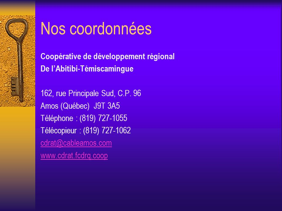 Nos coordonnées Coopérative de développement régional De lAbitibi-Témiscamingue 162, rue Principale Sud, C.P.