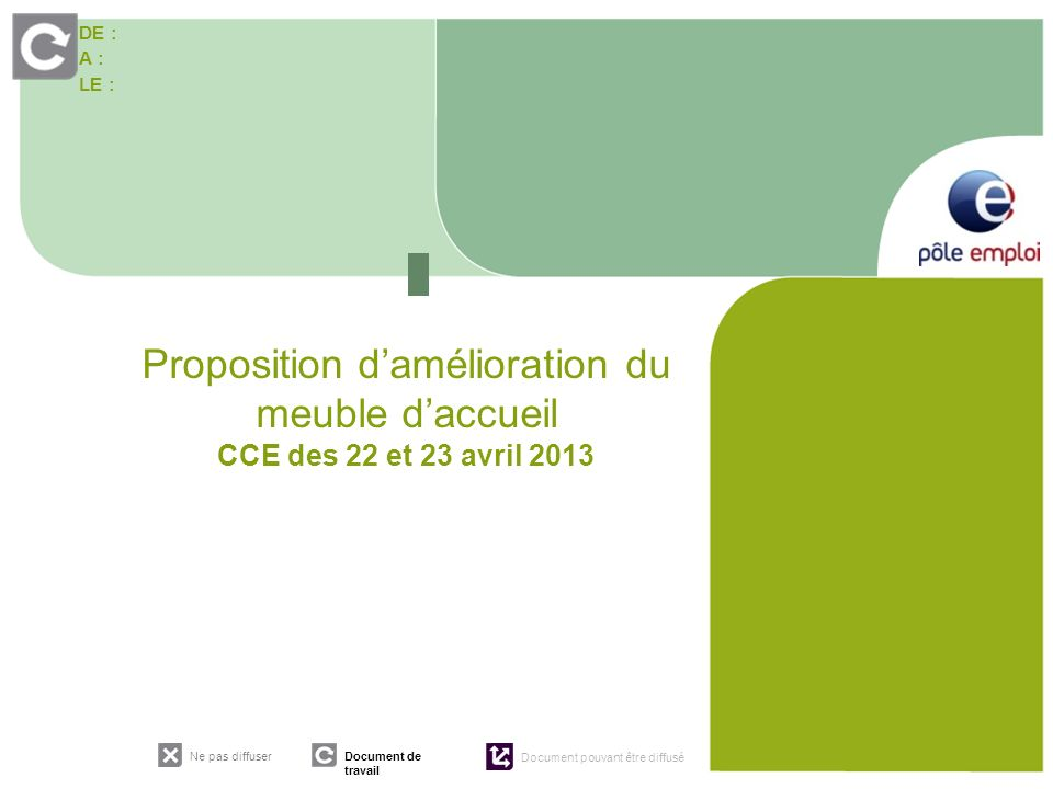 DE : A : LE : Ne pas diffuser Document de travail Document pouvant être diffusé Proposition damélioration du meuble daccueil CCE des 22 et 23 avril 20