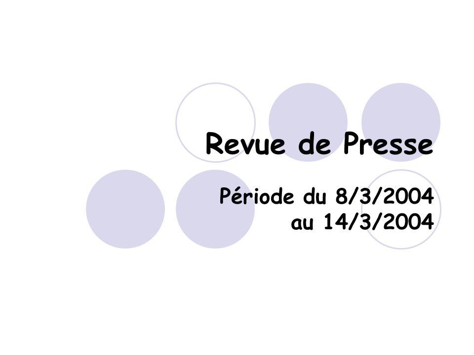 Revue de Presse Période du 8/3/2004 au 14/3/2004