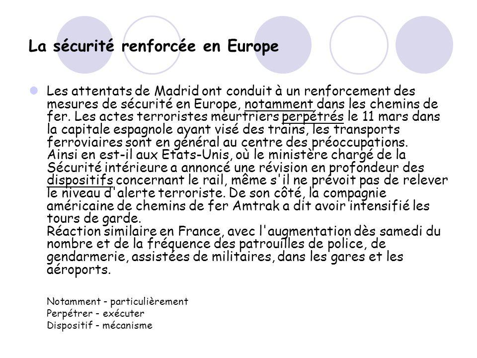 La sécurité renforcée en Europe Les attentats de Madrid ont conduit à un renforcement des mesures de sécurité en Europe, notamment dans les chemins de fer.