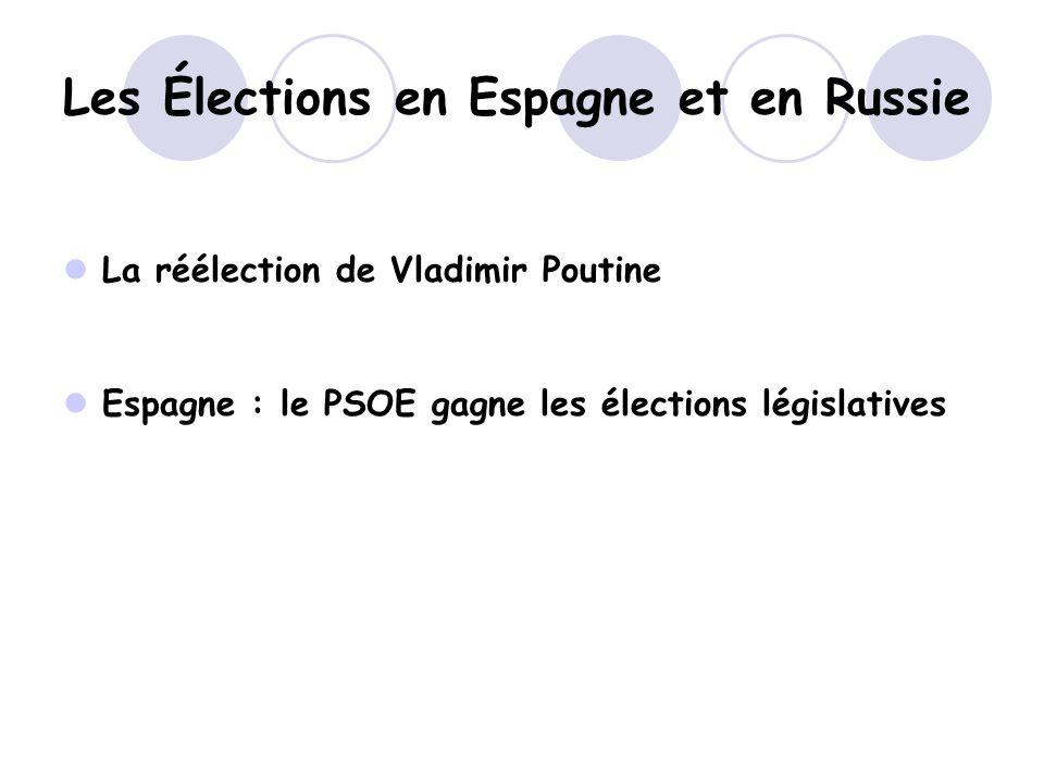 Les Élections en Espagne et en Russie La réélection de Vladimir Poutine Espagne : le PSOE gagne les élections législatives