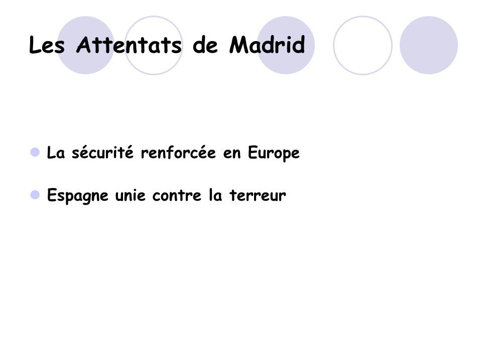 Les Attentats de Madrid La sécurité renforcée en Europe Espagne unie contre la terreur