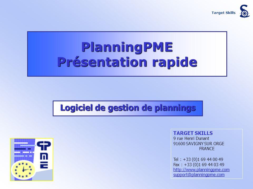 Target Skills PlanningPME Présentation rapide Logiciel de gestion de plannings TARGET SKILLS 9 rue Henri Dunant 91600 SAVIGNY SUR ORGE FRANCE Tel : +3