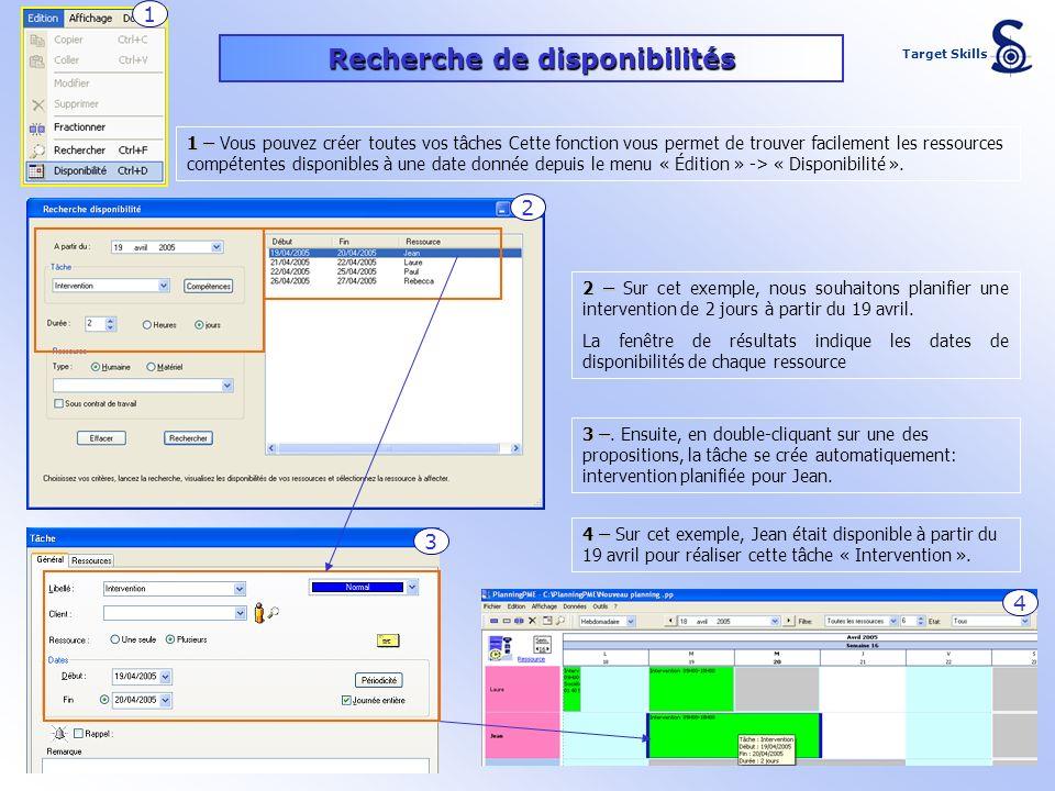 Recherche de disponibilités 1 – 1 – Vous pouvez créer toutes vos tâches Cette fonction vous permet de trouver facilement les ressources compétentes di
