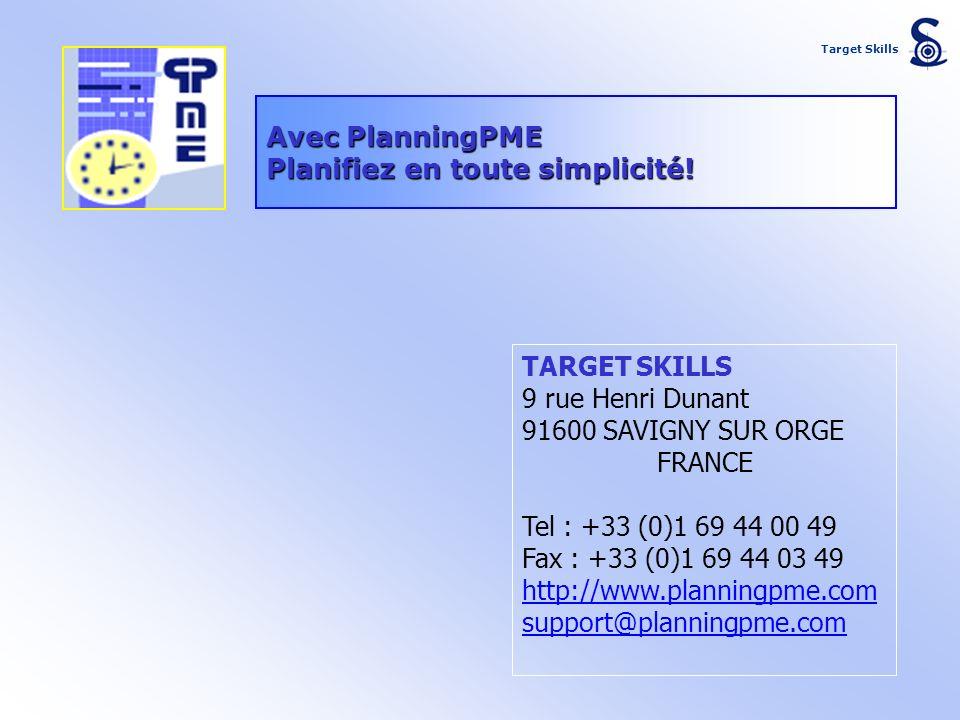Avec PlanningPME Planifiez en toute simplicité! TARGET SKILLS 9 rue Henri Dunant 91600 SAVIGNY SUR ORGE FRANCE Tel : +33 (0)1 69 44 00 49 Fax : +33 (0