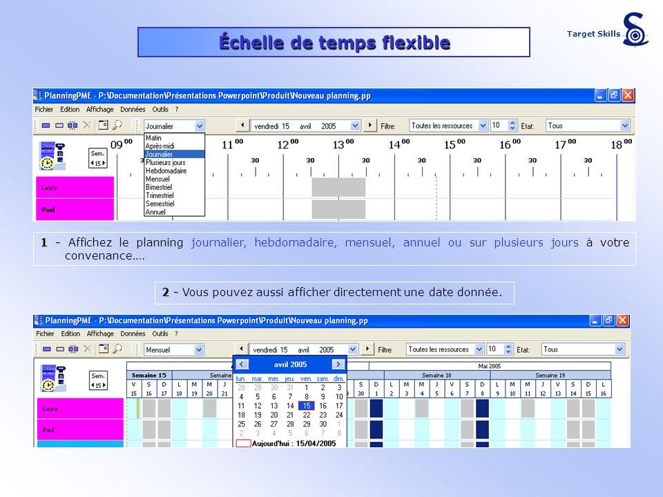 Échelle de temps flexible 1 - 1 - Affichez le planning journalier, hebdomadaire, mensuel, annuel ou sur plusieurs jours à votre convenance…. Target Sk