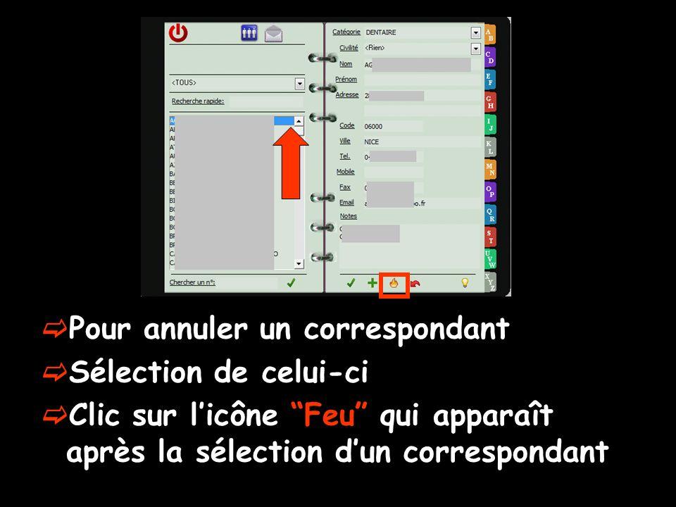 Pour annuler un correspondant Sélection de celui-ci Clic sur licône Feu qui apparaît après la sélection dun correspondant