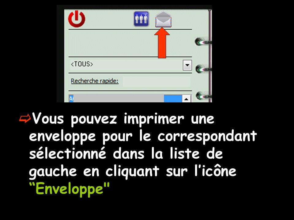 Vous pouvez imprimer une enveloppe pour le correspondant sélectionné dans la liste de gauche en cliquant sur licône Enveloppe