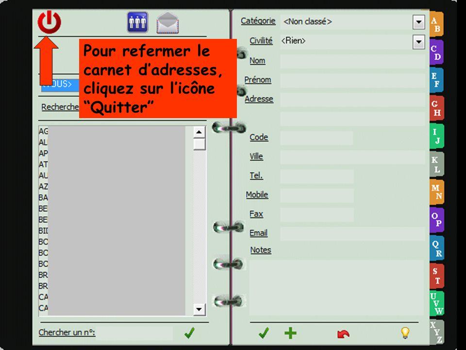Pour refermer le carnet dadresses, cliquez sur licône Quitter