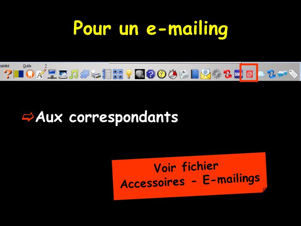 Pour un e-mailing Aux correspondants Voir fichier Accessoires - E-mailings