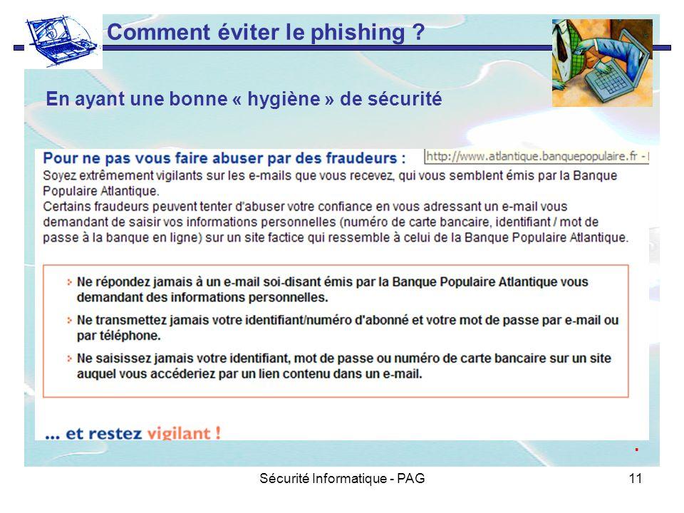 Sécurité Informatique - PAG11 Comment éviter le phishing ? En ayant une bonne « hygiène » de sécurité.