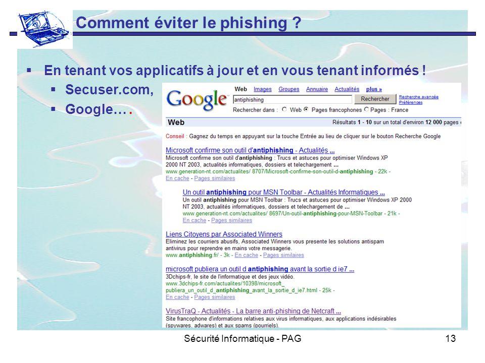 Sécurité Informatique - PAG13 Comment éviter le phishing ? En tenant vos applicatifs à jour et en vous tenant informés ! Secuser.com, Google….