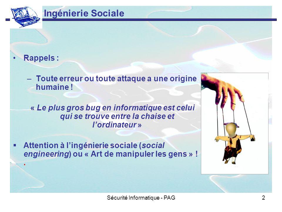 Sécurité Informatique - PAG2 Ingénierie Sociale Rappels : –Toute erreur ou toute attaque a une origine humaine ! « Le plus gros bug en informatique es