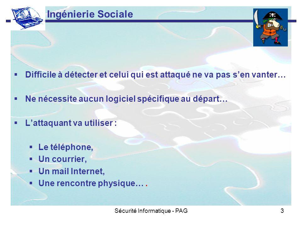 Sécurité Informatique - PAG3 Ingénierie Sociale Difficile à détecter et celui qui est attaqué ne va pas sen vanter… Ne nécessite aucun logiciel spécif
