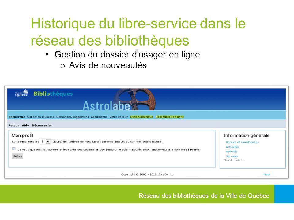 Réseau des bibliothèques de la Ville de Québec Historique du libre-service dans le réseau des bibliothèques Gestion du dossier dusager en ligne o Avis de nouveautés