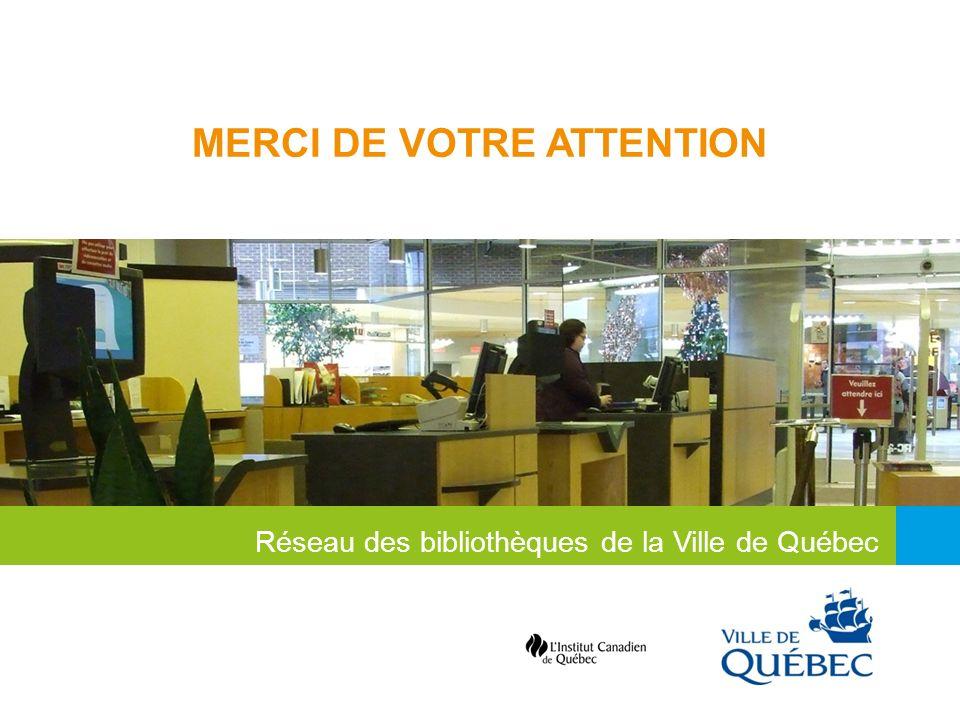 MERCI DE VOTRE ATTENTION Réseau des bibliothèques de la Ville de Québec