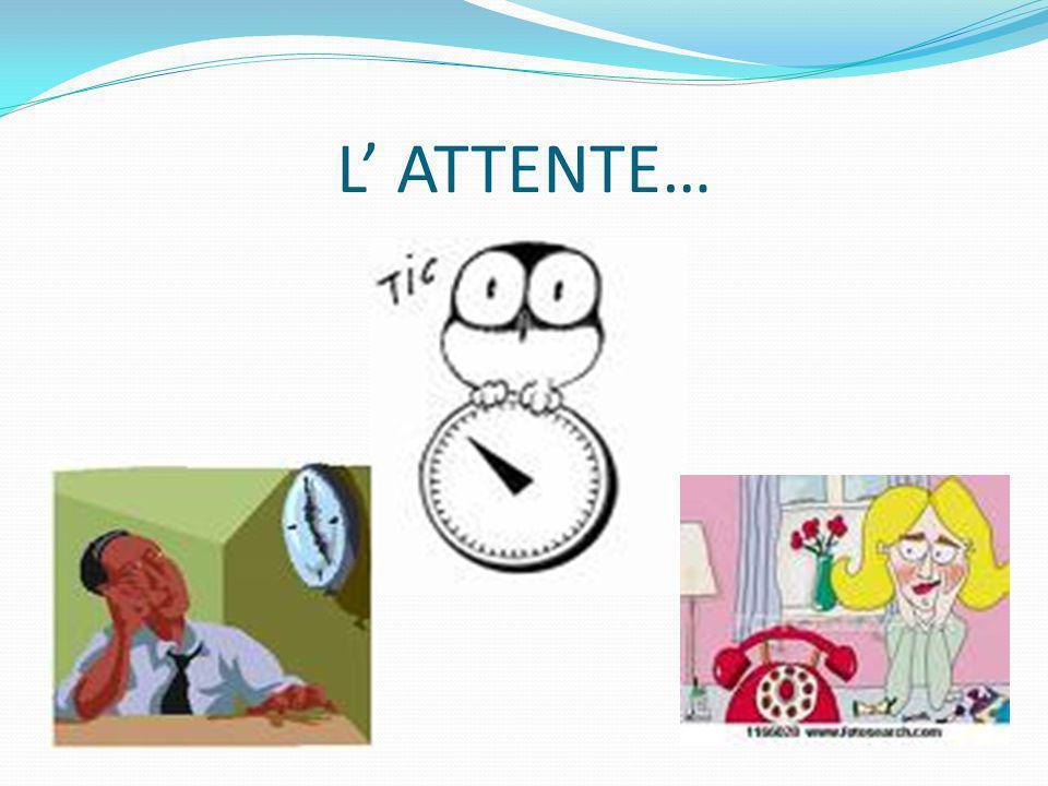 L ATTENTE…