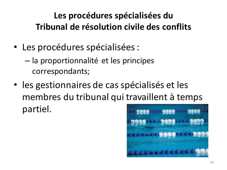 Les procédures spécialisées du Tribunal de résolution civile des conflits Les procédures spécialisées : – la proportionnalité et les principes corresp