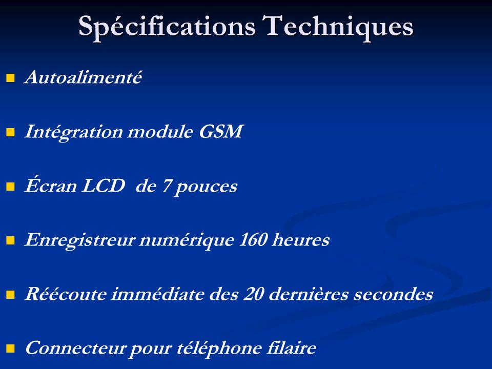 Spécifications Techniques Autoalimenté Intégration module GSM Écran LCD de 7 pouces Enregistreur numérique 160 heures Réécoute immédiate des 20 dernières secondes Connecteur pour téléphone filaire