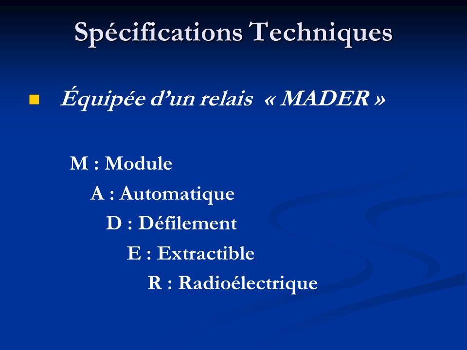 Équipée dun relais « MADER » M : Module A : Automatique D : Défilement E : Extractible R : Radioélectrique Spécifications Techniques