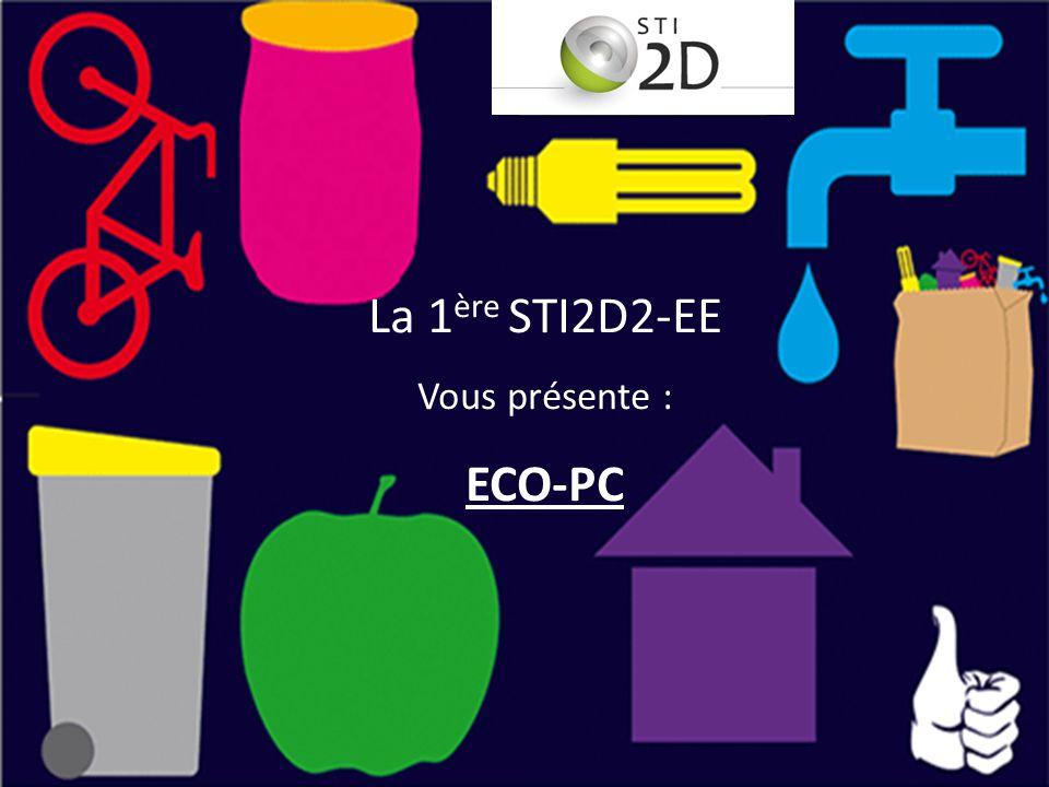 La 1 ère STI2D2-EE Vous présente : ECO-PC