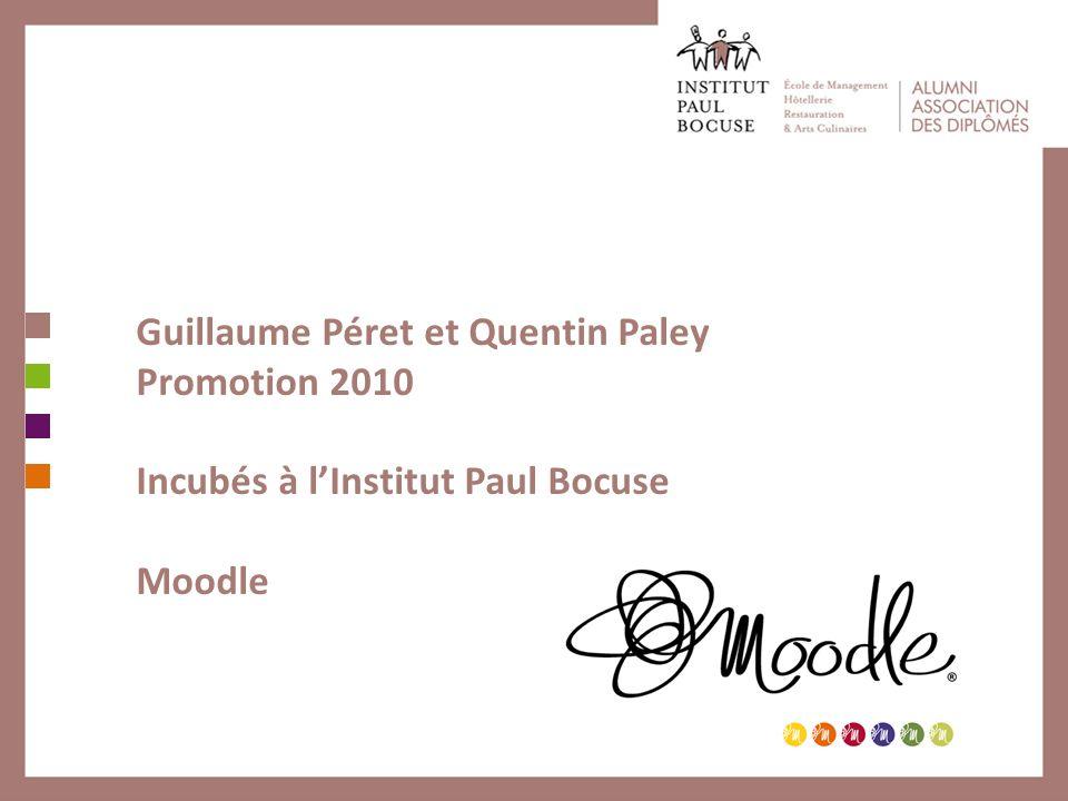 Guillaume Péret et Quentin Paley Promotion 2010 Incubés à lInstitut Paul Bocuse Moodle