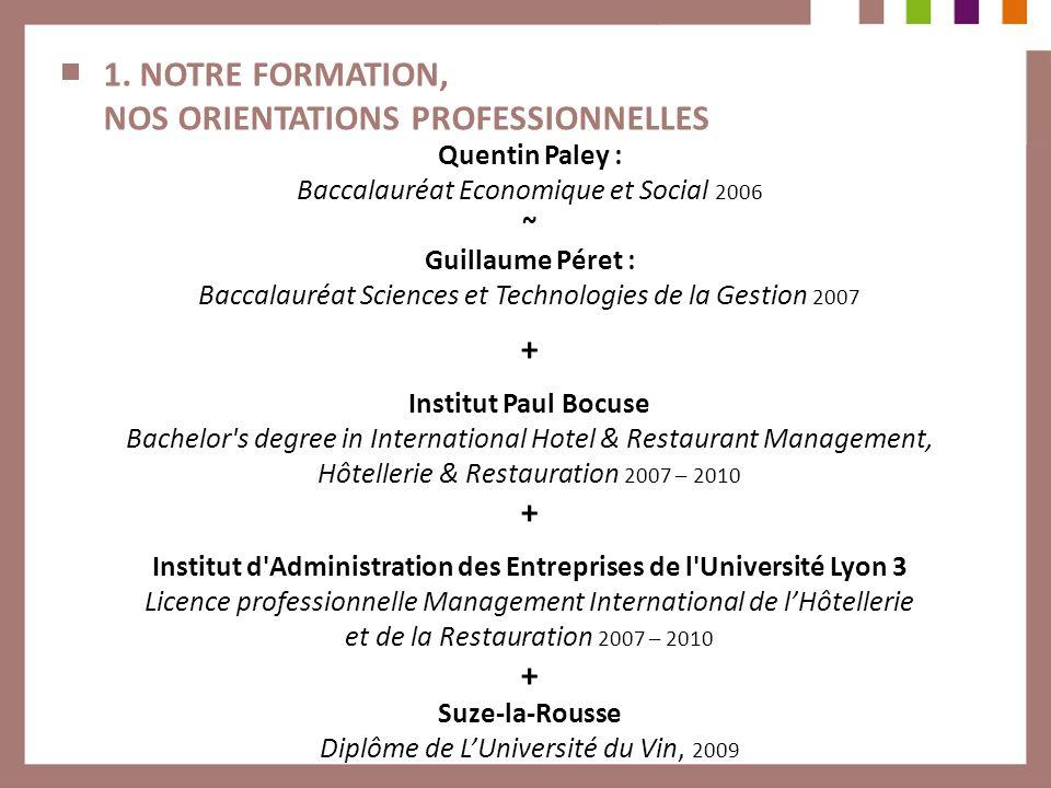 1. NOTRE FORMATION, NOS ORIENTATIONS PROFESSIONNELLES Quentin Paley : Baccalauréat Economique et Social 2006 ~ Guillaume Péret : Baccalauréat Sciences