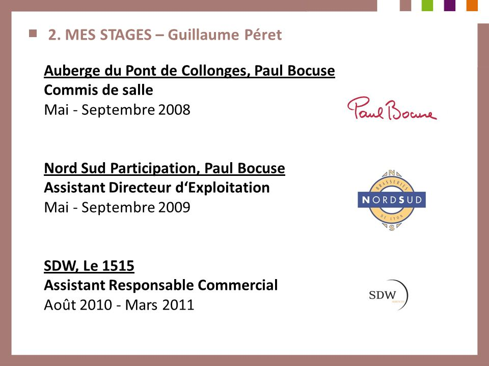 2. MES STAGES – Guillaume Péret Auberge du Pont de Collonges, Paul Bocuse Commis de salle Mai - Septembre 2008 Nord Sud Participation, Paul Bocuse Ass