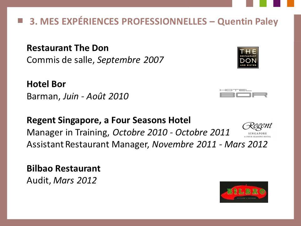 3. MES EXPÉRIENCES PROFESSIONNELLES – Quentin Paley Restaurant The Don Commis de salle, Septembre 2007 Hotel Bor Barman, Juin - Août 2010 Regent Singa