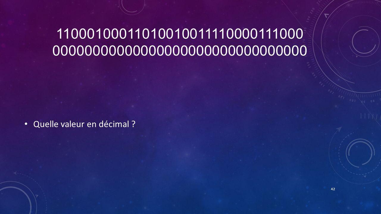 11000100011010010011110000111000 00000000000000000000000000000000 Quelle valeur en décimal ? 42