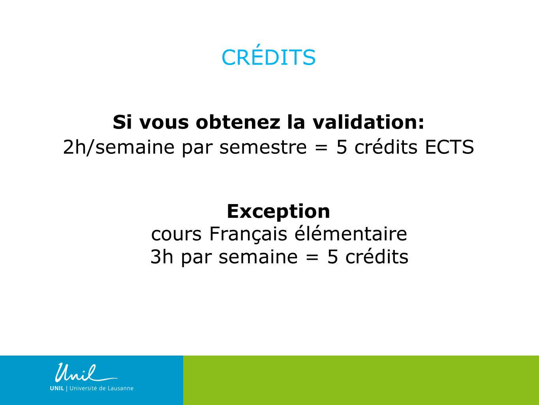 16 CRÉDITS Si vous obtenez la validation: 2h/semaine par semestre = 5 crédits ECTS Exception cours Français élémentaire 3h par semaine = 5 crédits