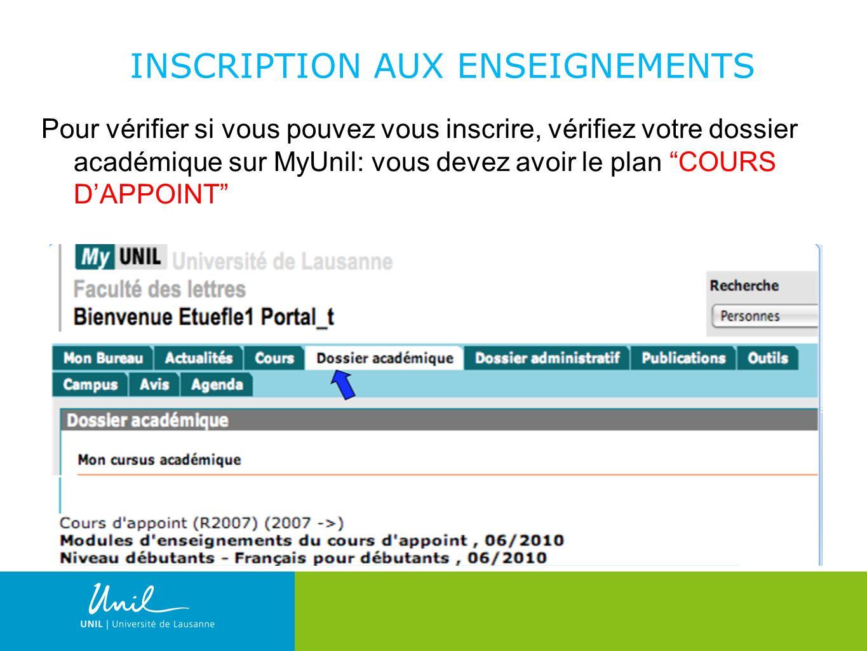 8 Pour vérifier si vous pouvez vous inscrire, vérifiez votre dossier académique sur MyUnil: vous devez avoir le plan COURS DAPPOINT INSCRIPTION AUX ENSEIGNEMENTS