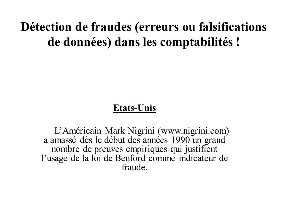 Etats-Unis LAméricain Mark Nigrini (www.nigrini.com) a amassé dès le début des années 1990 un grand nombre de preuves empiriques qui justifient lusage de la loi de Benford comme indicateur de fraude.