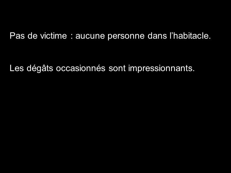 Pas de victime : aucune personne dans lhabitacle. Les dégâts occasionnés sont impressionnants.