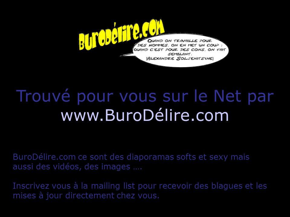 Trouvé pour vous sur le Net par www.BuroDélire.com BuroDélire.com ce sont des diaporamas softs et sexy mais aussi des vidéos, des images …. Inscrivez