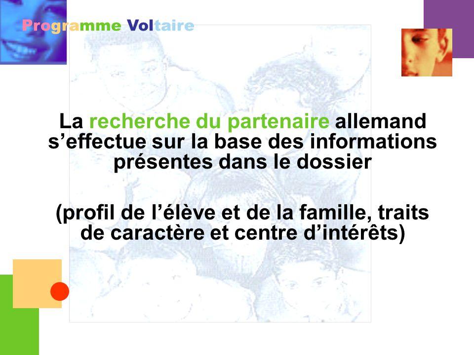 Programme Voltaire La recherche du partenaire allemand seffectue sur la base des informations présentes dans le dossier (profil de lélève et de la fam