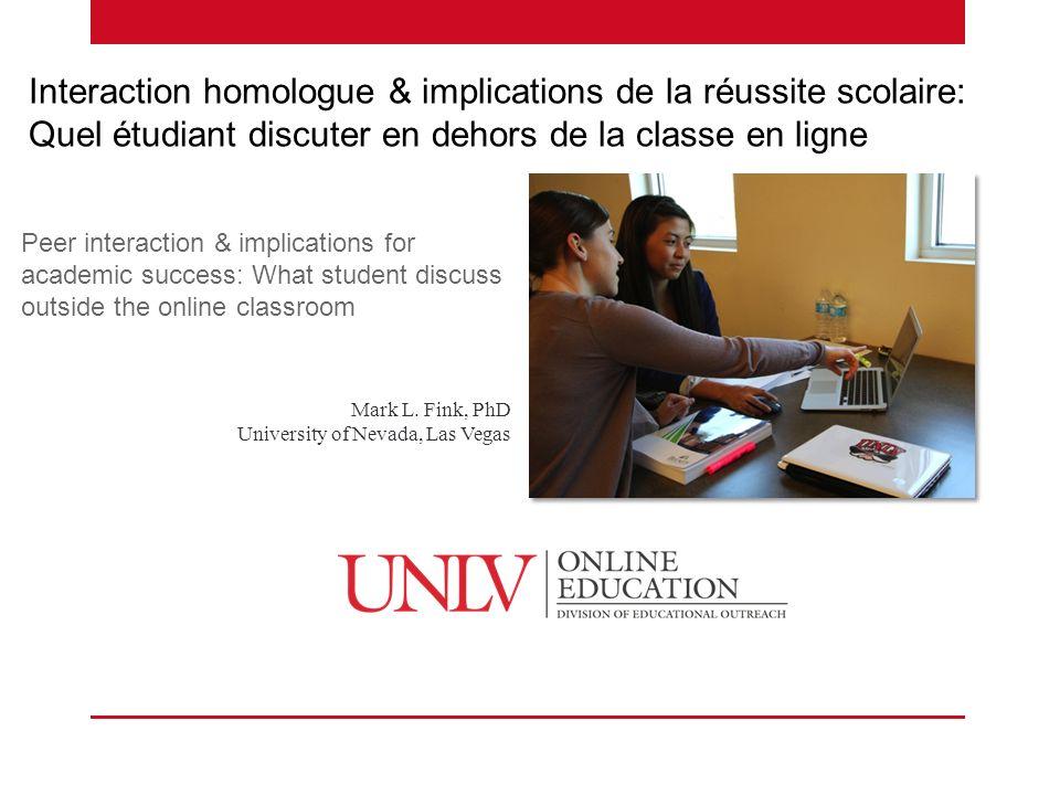 Interaction homologue & implications de la réussite scolaire: Quel étudiant discuter en dehors de la classe en ligne Peer interaction & implications f