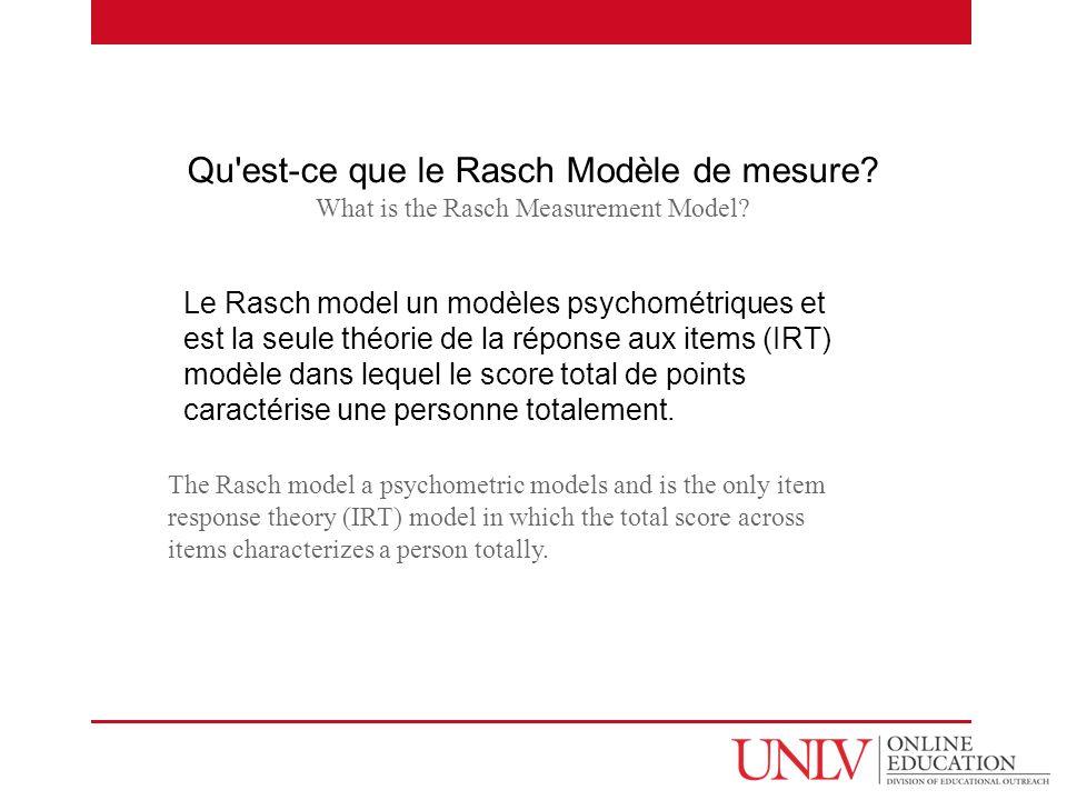 Qu'est-ce que le Rasch Modèle de mesure? What is the Rasch Measurement Model? The Rasch model a psychometric models and is the only item response theo