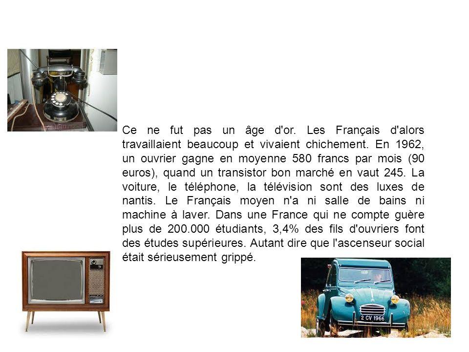 Ce ne fut pas un âge d or.Les Français d alors travaillaient beaucoup et vivaient chichement.