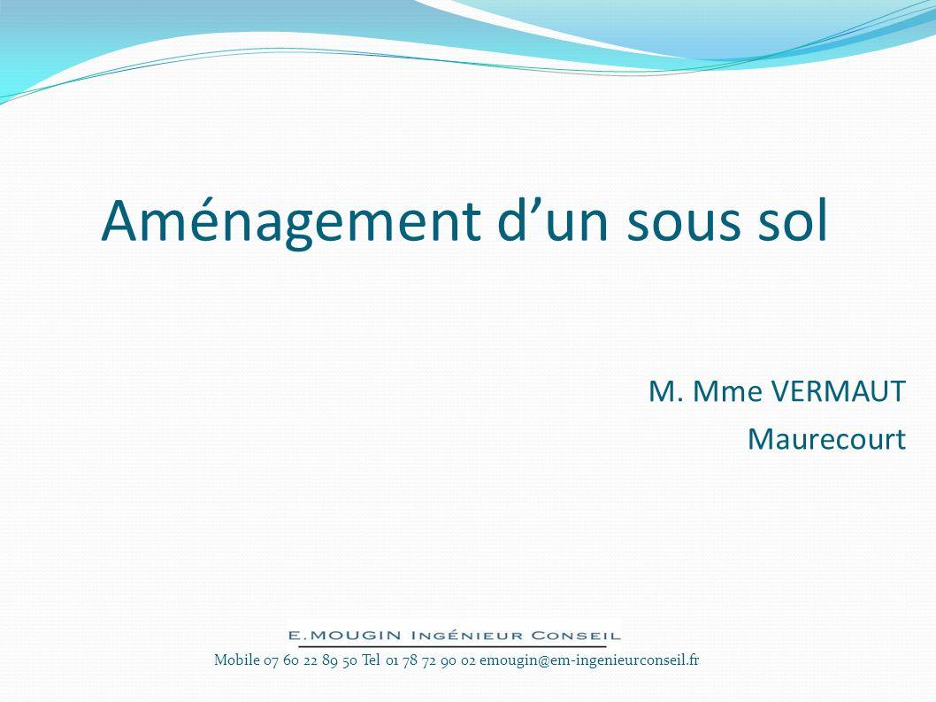 Aménagement dun sous sol M. Mme VERMAUT Maurecourt Mobile 07 60 22 89 50 Tel 01 78 72 90 02 emougin@em-ingenieurconseil.fr