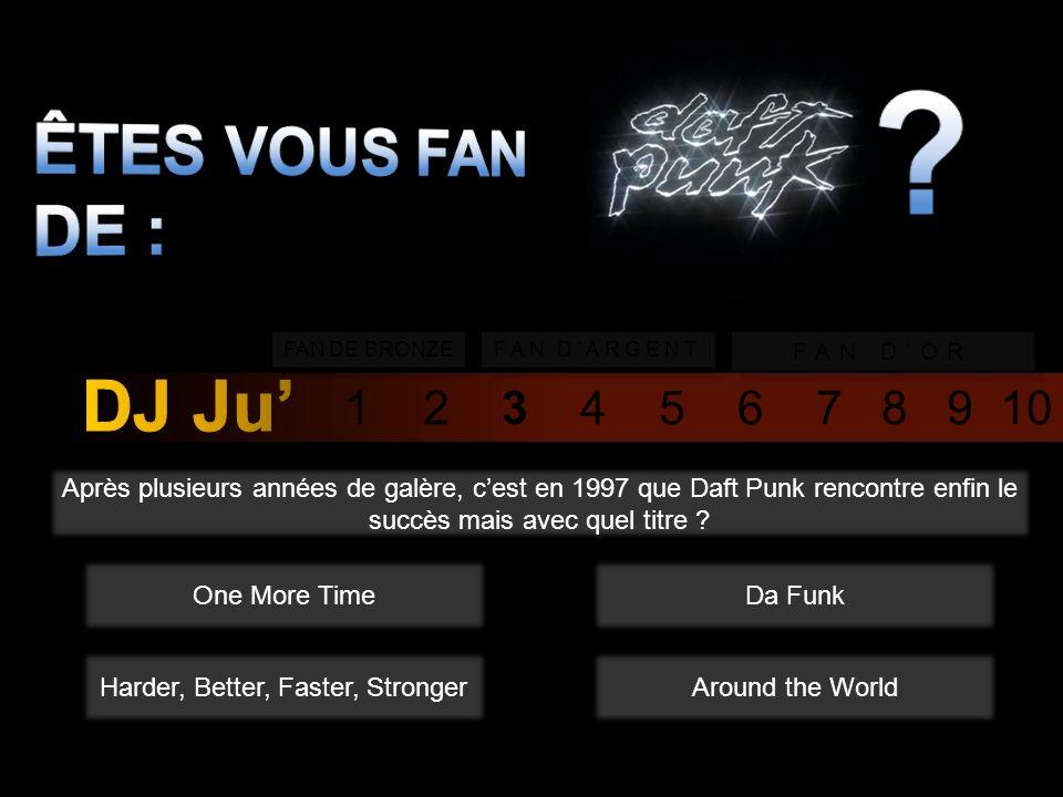1 2 3 4 5 6 7 8 9 10 FAN DE BRONZE FAN DARGENT FAN DOR Après plusieurs années de galère, cest en 1997 que Daft Punk rencontre enfin le succès mais avec quel titre .