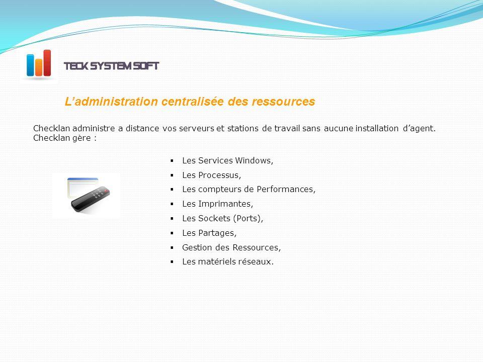 Ladministration centralisée des ressources Les Services Windows, Les Processus, Les compteurs de Performances, Les Imprimantes, Les Sockets (Ports), Les Partages, Gestion des Ressources, Les matériels réseaux.