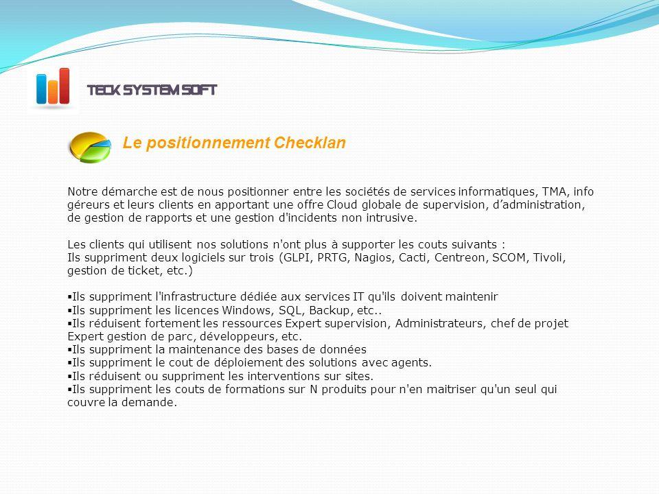 Le positionnement Checklan Notre démarche est de nous positionner entre les sociétés de services informatiques, TMA, info géreurs et leurs clients en apportant une offre Cloud globale de supervision, dadministration, de gestion de rapports et une gestion d incidents non intrusive.