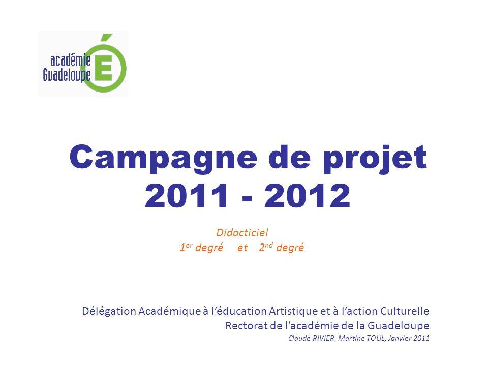 Campagne de projet 2011 - 2012 Didacticiel 1 er degré et 2 nd degré Délégation Académique à léducation Artistique et à laction Culturelle Rectorat de lacadémie de la Guadeloupe Claude RIVIER, Martine TOUL, Janvier 2011