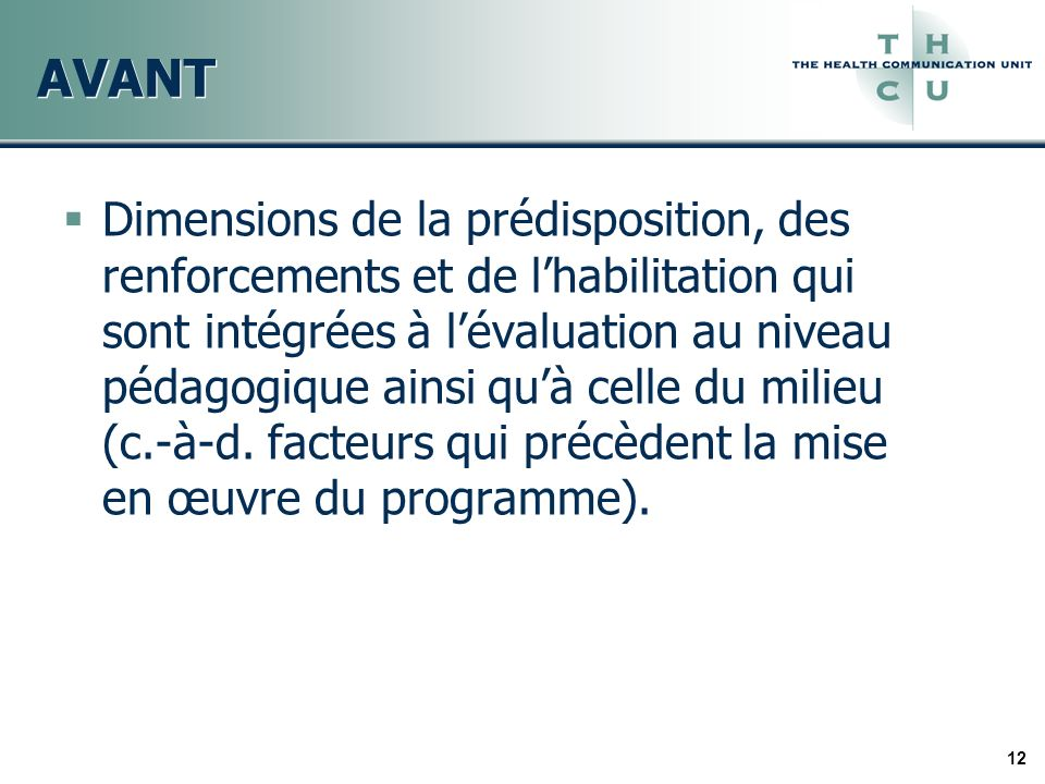 12 AVANT Dimensions de la prédisposition, des renforcements et de lhabilitation qui sont intégrées à lévaluation au niveau pédagogique ainsi quà celle du milieu (c.-à-d.