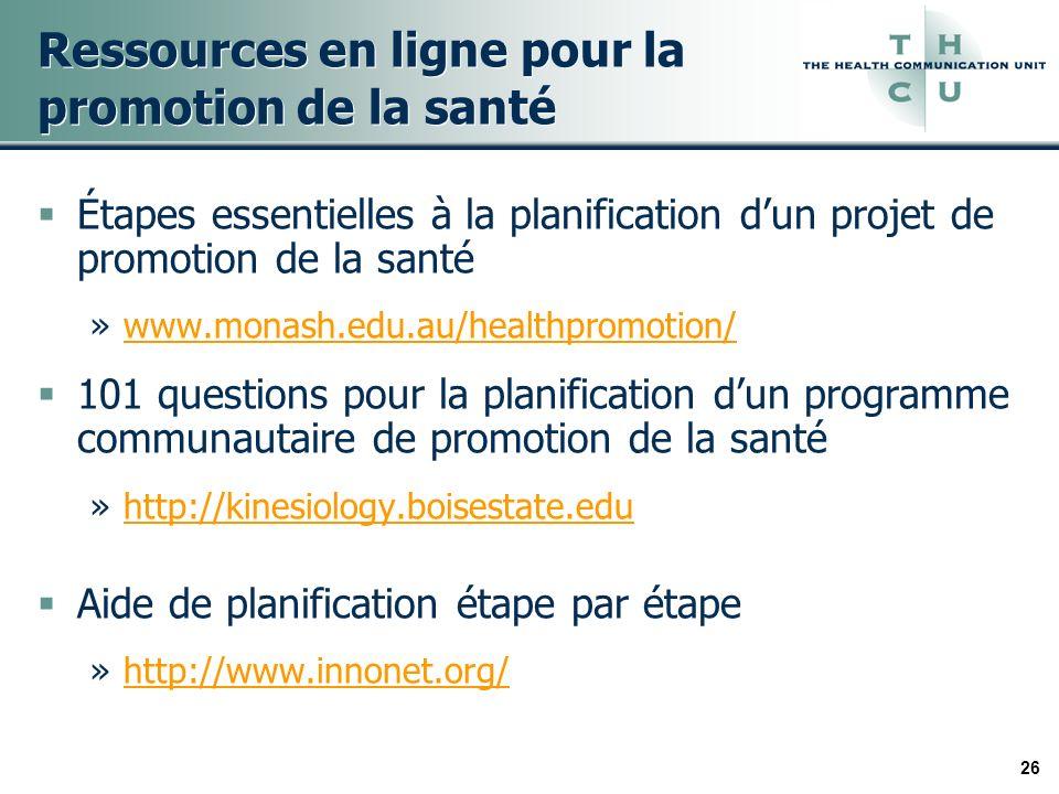 26 Ressources en ligne pour la promotion de la santé Étapes essentielles à la planification dun projet de promotion de la santé »www.monash.edu.au/hea